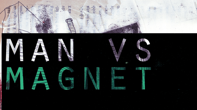 Blacklist_Man vs Magnet | STASH MAGAZINE