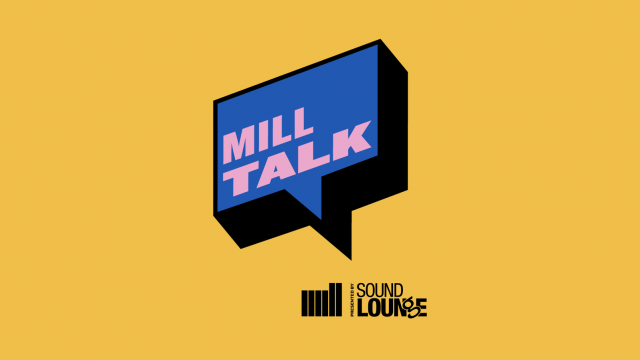 Mill Talk Podcast by The Mill and Sound Lounge | STASH MAGAZINE