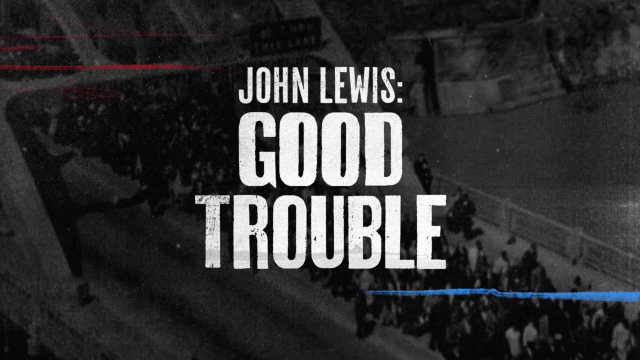"CNN ""John Lewis: Good Trouble"" titles 
